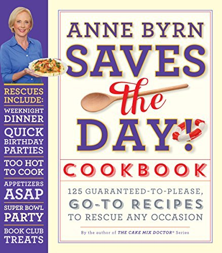 Anne Byrn Anne Byrn Saves The Day! Cookbook 125 Guaranteed To Please Go To Recipes To Rescue