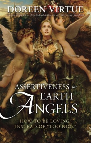 "Doreen Virtue Assertiveness For Earth Angels How To Be Loving Instead Of ""too Nice"