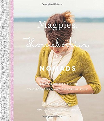 Cirilia Rose Magpies Homebodies And Nomads A Modern Knitter's Guide To Discovering And Explo