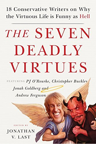 Jonathan V. Last The Seven Deadly Virtues 18 Conservative Writers On Why The Virtuous Life
