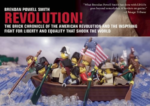Brendan Powell Smith Revolution! The Brick Chronicle Of The American Revolution An
