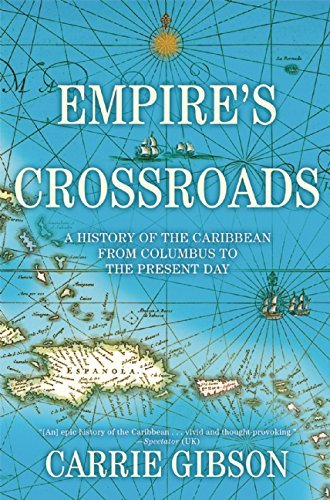 Carrie Gibson Empire's Crossroads A History Of The Caribbean From Columbus To The P