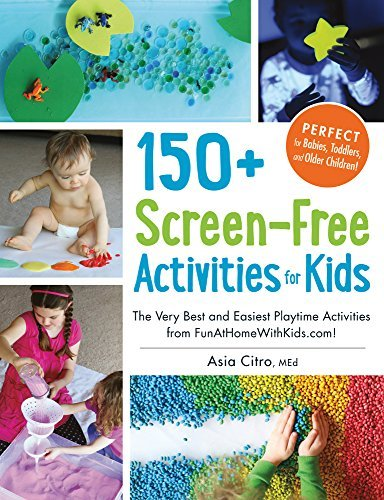 Asia Citro 150+ Screen Free Activities For Kids The Very Best And Easiest Playtime Activities Fro
