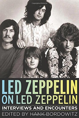 Hank Bordowitz Led Zeppelin On Led Zeppelin Interviews And Encounters