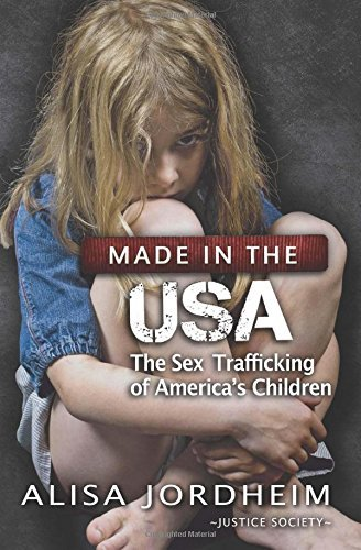 Alisa Jordheim Made In The U.S.A. The Sex Trafficking Of America's Children