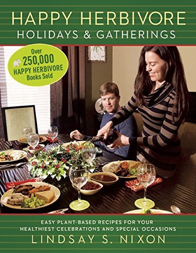 Lindsay S. Nixon Happy Herbivore Holidays & Gatherings Easy Plant Based Recipes For Your Healthiest Cele