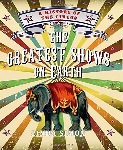 Linda Simon The Greatest Shows On Earth A History Of The Circus