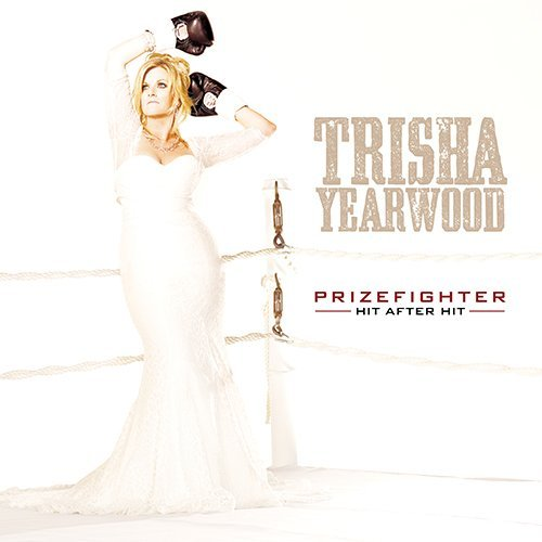 Trisha Yearwood Prizefighter Hit After Hit