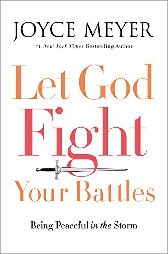 Joyce Meyer Let God Fight Your Battles Being Peaceful In The Storm