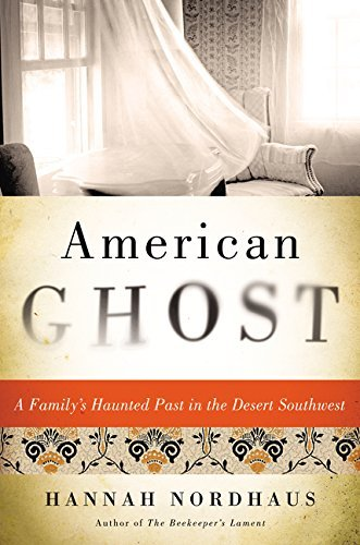 Hannah Nordhaus American Ghost A Family's Haunted Past In The Desert Southwest