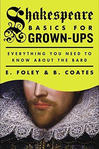 E. Foley Shakespeare Basics For Grown Ups Everything You Need To Know About The Bard
