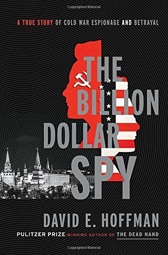 David E. Hoffman The Billion Dollar Spy A True Story Of Cold War Espionage And Betrayal