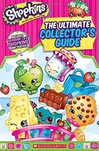 Inc. Scholastic Shopkins The Ultimate Collector's Guide