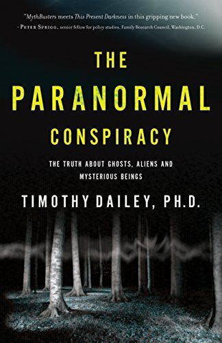 Timothy Ph. D. Dailey The Paranormal Conspiracy The Truth About Ghosts Aliens And Mysterious Bei
