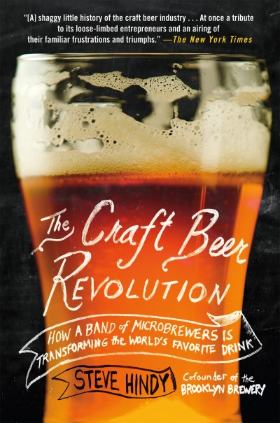 Steve Hindy The Craft Beer Revolution How A Band Of Microbrewers Is Transforming The Wo