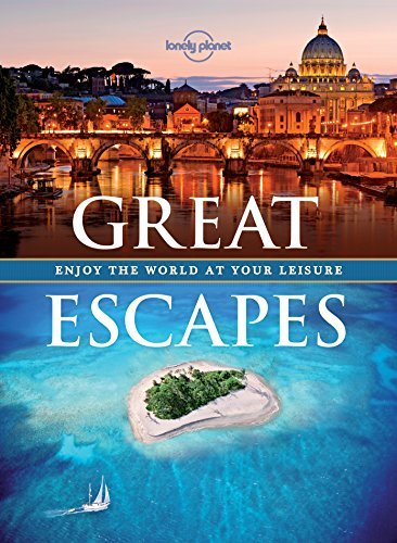 Lonely Planet Great Escapes Enjoy The World At Your Leisure