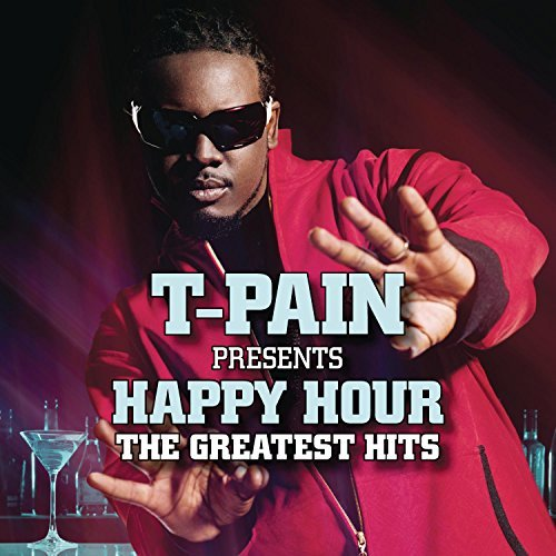 T Pain T Pain Presents Happy Hour The Greatest Hits Explicit Explicit Version