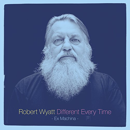 Robert Wyatt Different Every Time (ex Machina)