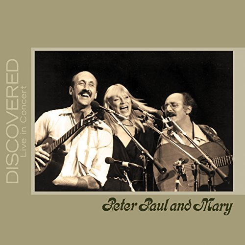 Peter Paul & Mary Discovered Live In Concert