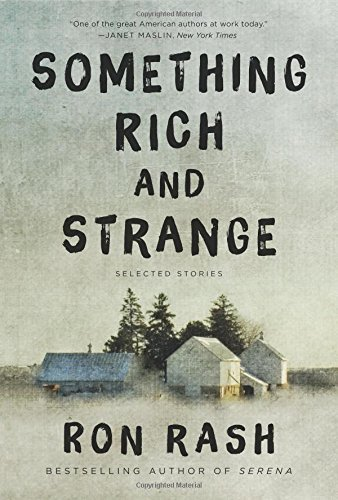 Ron Rash Something Rich And Strange Selected Stories