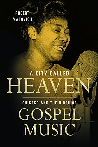 Robert Marovich A City Called Heaven Chicago And The Birth Of Gospel Music
