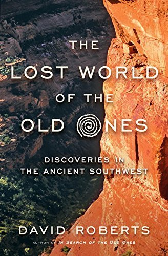 David Roberts The Lost World Of The Old Ones Discoveries In The Ancient Southwest