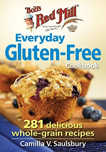 Camilla Saulsbury Bob's Red Mill Everyday Gluten Free Cookbook 281 Delicious Whole Grain Recipes