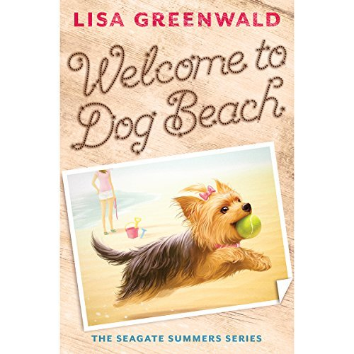Lisa Greenwald Welcome To Dog Beach The Seagate Summers Book One