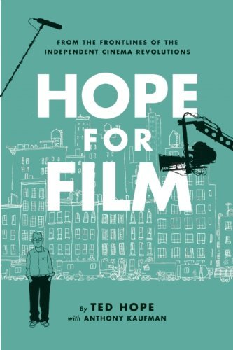 Ted Hope Hope For Film From The Frontline Of The Independent Cinema Revo