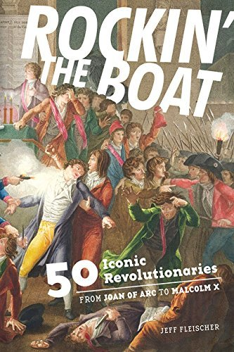 Jeff Fleischer Rockin' The Boat 50 Iconic Revolutionaries From Joan Of Arc To M