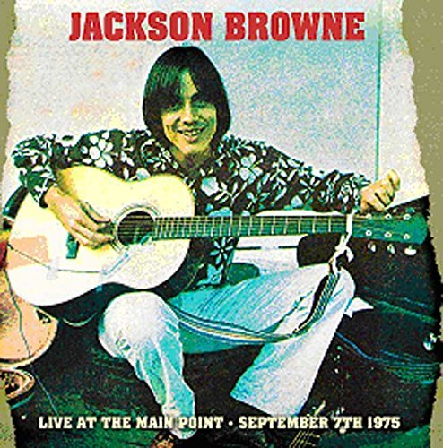 Jackson Browne Live At The Main Point 9 7 75