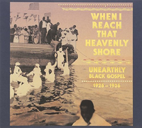 When I Reach That Heavenly Shore Unearthly & Raw Black Gospel