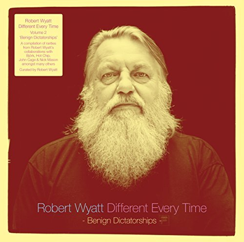 Robert Wyatt Different Every Time (benign Dictatorshi
