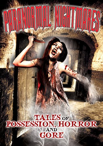 Paranormal Nightmares Tales Of Possession Horror & Gore