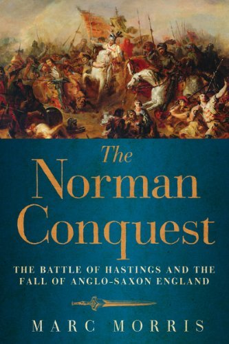 Marc Morris The Norman Conquest The Battle Of Hastings And The Fall Of Anglo Saxo