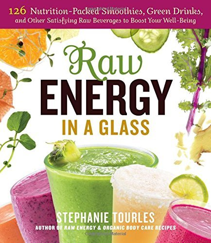 Stephanie L. Tourles Raw Energy In A Glass 126 Nutrition Packed Smoothies Green Drinks And
