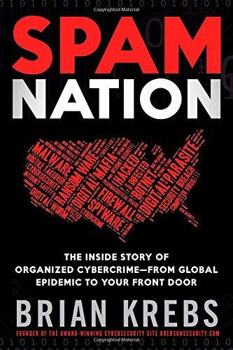 Brian Krebs Spam Nation The Inside Story Of Organized Cybercrime From Glo