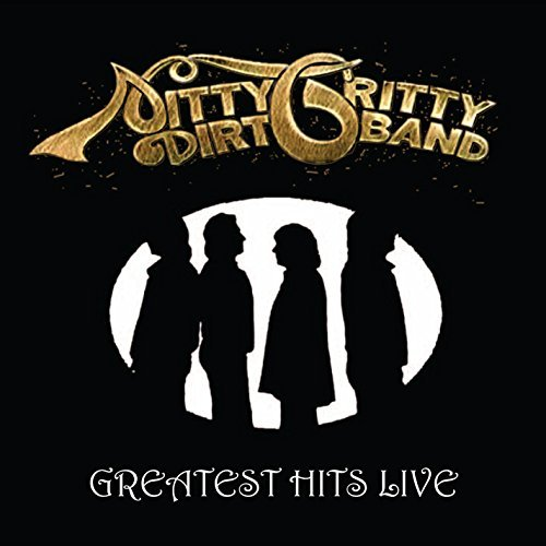 Nitty Gritty Dirt Band Greatest Hits Live