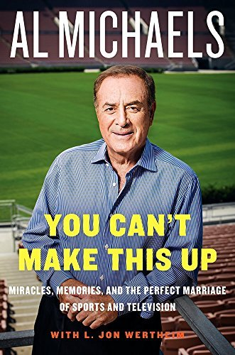 Al Michaels You Can't Make This Up Miracles Memories And The Perfect Marriage Of S