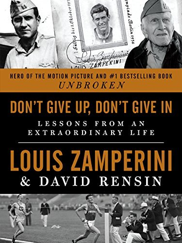 Louis Zamperini Don't Give Up Don't Give In Lessons From An Extraordinary Life