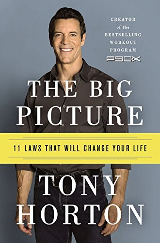 Tony Horton The Big Picture 11 Laws That Will Change Your Life