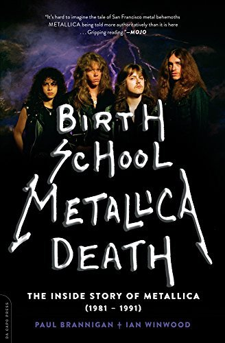 Paul Brannigan Birth School Metallica Death The Inside Story Of Metallica (1981 1991)