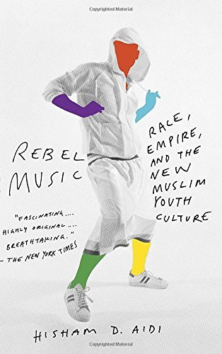 Hisham Aidi Rebel Music Race Empire And The New Muslim Youth Culture