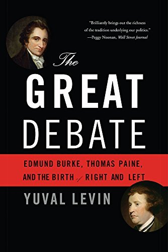 Yuval Levin The Great Debate Edmund Burke Thomas Paine And The Birth Of Righ
