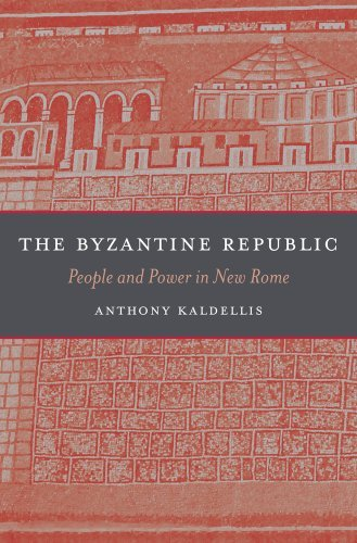 Anthony Kaldellis The Byzantine Republic People And Power In New Rome