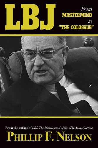 "Phillip F. Nelson Lbj From Mastermind To ""the Colossus"