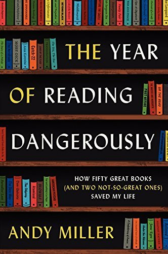 Andy Miller The Year Of Reading Dangerously How Fifty Great Books (and Two Not So Great Ones)