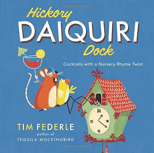 Tim Federle Hickory Daiquiri Dock Cocktails With A Nursery Rhyme Twist