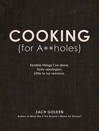 Zach Golden Cooking (for A**holes) Terrible Things I've Done. Tasty Apologies. Littl