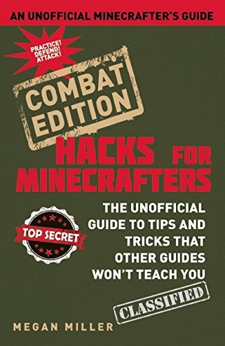 Megan Miller Hacks For Minecrafters Combat Edition The Unofficial Guide To Tips And